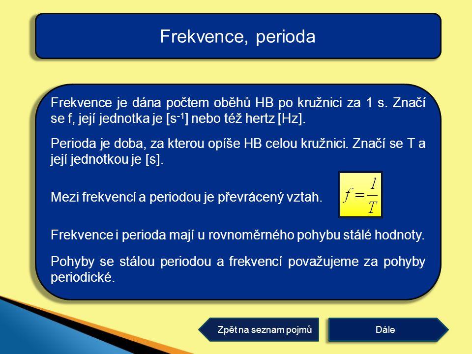 Frekvence, perioda Frekvence je dána počtem oběhů HB po kružnici za 1 s. Značí se f, její jednotka je [s-1] nebo též hertz [Hz].